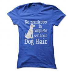 No Wardrobe Is Complete Without Dog Hair T Shirts, Hoodies. Get it here ==► https://www.sunfrog.com/Pets/No-Wardrobe-Is-Complete-Without-Dog-Hair-RoyalBlue-43095172-Ladies.html?57074 $22