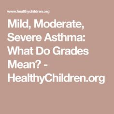 Mild, Moderate, Severe Asthma: What Do Grades Mean? - HealthyChildren.org