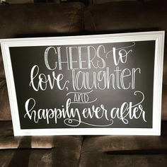 Chalkboard / Wedding / Sign / Signage / Modern Calligraphy / Hand Letter / Written / Cheers to love, laughter and happily ever after / Wedding Details / Details / Spence's Art