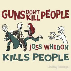 Joss Whedon kills people.