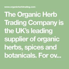 The Organic Herb Trading Company is the UK's leading supplier of organic herbs, spices and botanicals. For over 30 years we have helped set the trend by growing and sourcing the UK's largest range of high quality ingredients for a diverse range of customers in the herbal tea, food, health & beauty and medicinal markets. Our customers range from herbalists with small scale practices - to the most respected organic brands including Yeo Valley, Pukka Herbs, Neal's Yard and Riverford. Pukka Herbs, Aloe Vera Powder, Laurus Nobilis, Taraxacum Officinale, Beetroot Powder, Nigella Sativa, Organic Brand, Herb Seeds, Organic Herbs