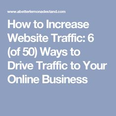 How to Increase Website Traffic: 6 (of Ways to Drive Traffic to Your Online Business Ecommerce, Online Business, Parenting, Website, Blog, Blogging, E Commerce, Childcare, Natural Parenting