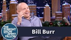 I thought it was my inner monologue, then I saw it was Bill Burr talking.