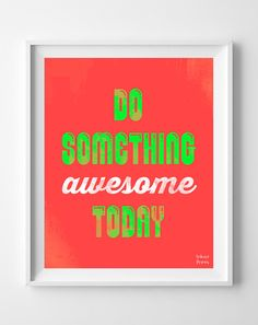'Do Something Awesome Today' Print