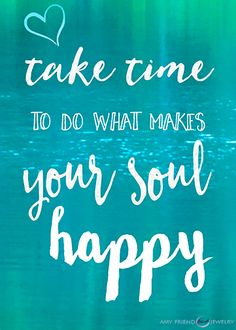 Take time to do what makes your soul happy quotes Boy Quotes, Cute Quotes, Happy Quotes, Funny Quotes, What Inspires You, What Makes You Happy, Are You Happy, Motivational Quotes Change, Inspirational Qoutes