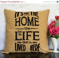 Quote pillow, Burlap Quote Pillows, Its not the home I love but the life that is lived here pillow