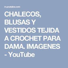 CHALECOS, BLUSAS Y VESTIDOS TEJIDA A CROCHET PARA DAMA. IMAGENES - YouTube