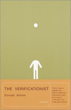 The Verificationist, by Donald Antrim
