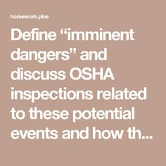 """Define """"imminent dangers"""" and discuss OSHA inspections related to these potential events and how they might differ from"""