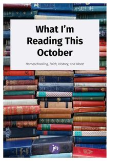 What I'm Reading This October: Books on Homeschooling, Faith, Family, and Fun! Best Books List, Great Books, Book Lists, Sally Clarkson, Midnight Rider, Precious Book, What Really Happened, Word Pictures, Book Girl