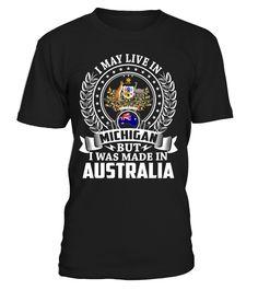 I May Live in Michigan But I Was Made in Australia #Australia
