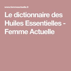Le dictionnaire des Huiles Essentielles - Femme Actuelle Beauty Recipe, Curly Girl, Coco, Body Care, Feel Good, Health Fitness, Nutrition, Diet, Nocturne