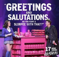 Heathers the Musical. You want a Slurpee with that?