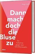 COVER_Kelle_Birgit_Dann_mach_doch_die_Bluse_zu (1)