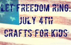 Let Freedom Ring: 4th of July Crafts for Kids ~ Motherhood on a Dime