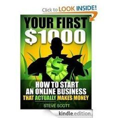 Amazon.com: Your First $1000 – How to Start an Online Business that Actually Makes Money eBook: Steve Scott: Kindle Store