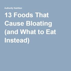 13 Foods That Cause Bloating (and What to Eat Instead)