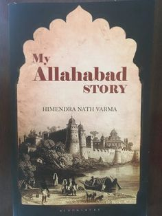 My Allahabad Story by Himendra Nath Varma - Anu Reviews Buying Books Online, Indian Family, Book Review Blogs, In Ancient Times, Pilgrimage, Book Reviews, Memoirs, Kindle, History