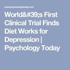 World's First Clinical Trial Finds Diet Works for Depression | Psychology Today #doganxietymedication