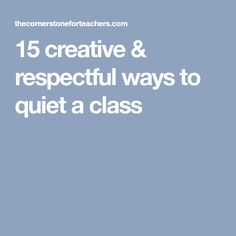 15 creative & respectful ways to quiet a class
