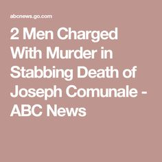 2 Men Charged With Murder in Stabbing Death of Joseph Comunale - ABC News