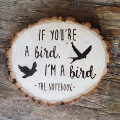 Wood Slice Custom Wood Burn Art - If you're a bird, I'm a bird - The Notebook Quote by RMichaelCreations on Etsy