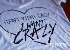 "Love this adorable ""I Want Crazy"" Hunter Hayes inspired t shirt! #hunterhayes #iwantcrazy"