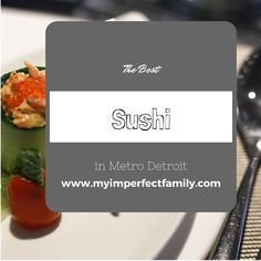 Best Sushi in Metro Detroit - My Imperfect Family