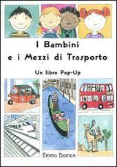 I  bambini e i mezzi di trasporto. Libro pop-up