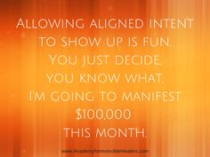 Allowing aligned intent to show up is #fun. You just decide you know what, I'm going to #manifest $100,000 this month.