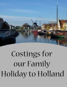 What our family holiday to Holland cost us. We are a family of 4.