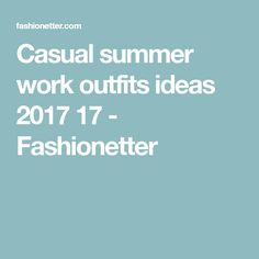 Casual summer work outfits ideas 2017 17 - Fashionetter