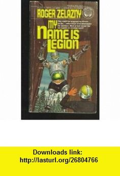 My Name Is Legion (9780345295224) Roger Zelazny , ISBN-10: 0345295226  , ISBN-13: 978-0345295224 ,  , tutorials , pdf , ebook , torrent , downloads , rapidshare , filesonic , hotfile , megaupload , fileserve