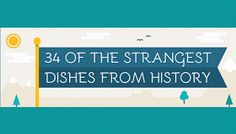 34 of The Strangest Dishes From History #Infographic