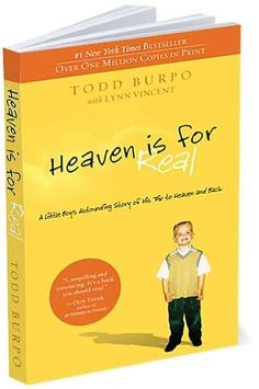 Heaven Is for Real: A Little Boy's Astounding Story of His Trip to Heaven and Back.