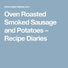Oven Roasted Smoked Sausage and Potatoes – Recipe Diaries