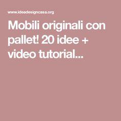Mobili originali con pallet! 20 idee + video tutorial...