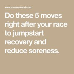 Do these 5 moves right after your race to jumpstart recovery and reduce soreness.