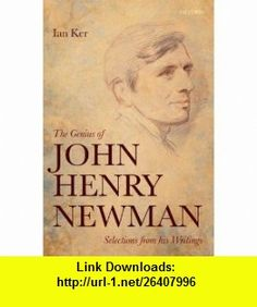 The Genius of John Henry Newman Selections from his Writings (9780199646937) Ian Ker , ISBN-10: 0199646937  , ISBN-13: 978-0199646937 ,  , tutorials , pdf , ebook , torrent , downloads , rapidshare , filesonic , hotfile , megaupload , fileserve