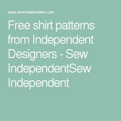 Free shirt patterns from Independent Designers - Sew IndependentSew Independent