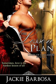 Free Kindle Book For A Limited Time : The Lesson Plan (Lords of Lancashire) - This ebook consists of THE LESSON PLAN, a 22,500 word/64 page novella and excerpts from two related short stories, GRACE UNDER FIRE and TAKING LIBERTIES. THE LESSON PLAN is the first novella in the Lords of Lancashire trilogy. The first three chapters of HOT UNDER THE COLLAR, the second Lords of Lancashire novella, are included at the end of this volume.COVER COPYSometimes, love is the hardest lesson of…