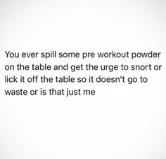 Snorting pre workout. so dumb. Why is this funny? I need sleep.