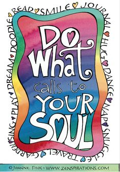 Do What Calls to Your Soul is the visual from the lastest Zenspirations - BLOG post. Please check it out!