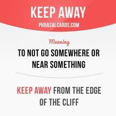 """""""Keep away"""" means """"to not go somewhere or near something"""". Example: Keep away from the edge of the cliff."""