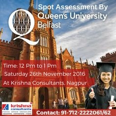 Spot Assessment by Queen's University Belfast, #UK on 26th Nov 2016, Sat, Time: 12 pm to 1 pm @ Krishna Consultants, #Nagpur. #studyabroad