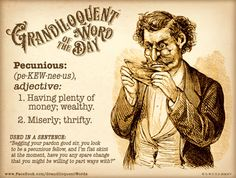 Grandiloquent Word of the Day: Pecunious (pe Unusual Words, Weird Words, Big Words, Words To Use, Love Words, Beautiful Words, My Dictionary, Idioms And Proverbs, Word Nerd