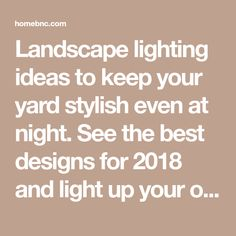 Landscape lighting ideas to keep your yard stylish even at night. See the best designs for 2018 and light up your outdoor space in a charming way!