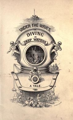 """nemfrog: """" Illustrated title page _Under the waves : or, diving in deep waters : a tale_ 1887 """" Diving Helmet, Diving Suit, Kraken, Scuba Diving Magazine, Diver Tattoo, Deep Sea Diver, Leagues Under The Sea, House By The Sea, Color Kit"""