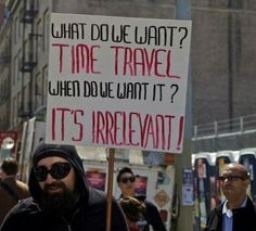 We Want Time Travel! Now THIS is a protest we can back