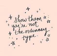 show them you aren& ordinary, quote, words to live by, motivation Cute Quotes, Happy Quotes, Words Quotes, Wise Words, Happy Sayings, Unique Quotes, Pretty Words, Cool Words, No Ordinary Girl